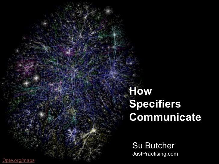 How                Specifiers                Communicate                Su Butcher                JustPractising.comOpte.o...