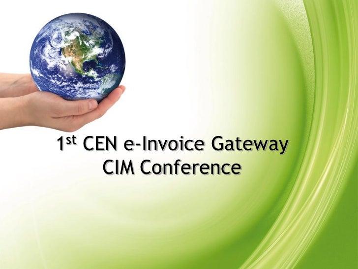 1st CEN e-Invoice Gateway          CIM Conference1                   1st CEN e-Invoice Gateway CIM Conference