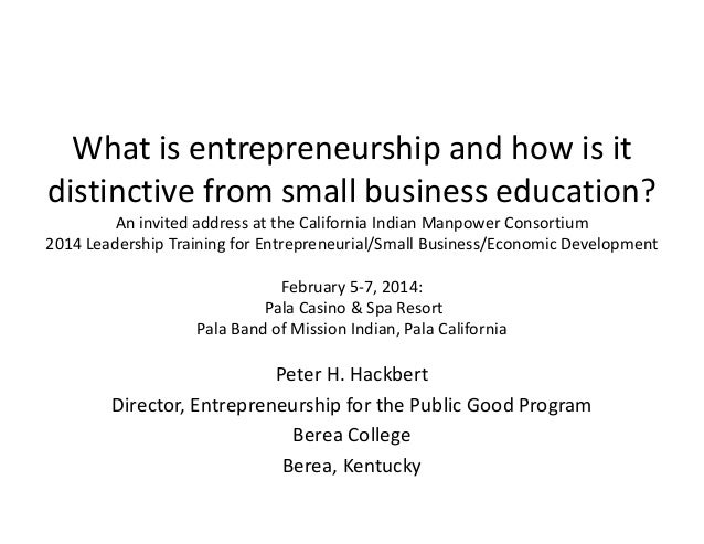What is entrepreneurship and how is it  distinctive from small business education?  An invited address at the California I...