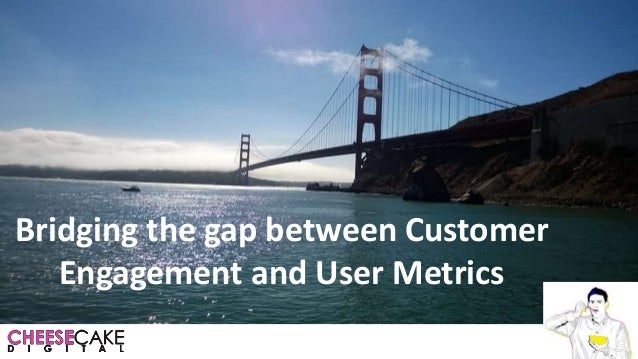 Bridging the gap between Customer Engagement and User Metrics