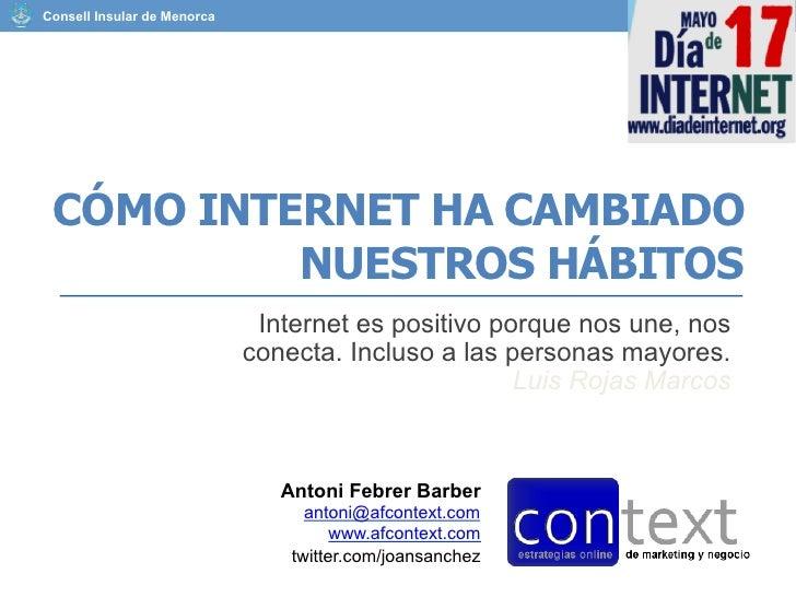Consell Insular de Menorca CÓMO INTERNET HA CAMBIADO          NUESTROS HÁBITOS                              Internet es po...