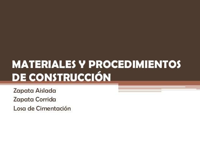 MATERIALES Y PROCEDIMIENTOS DE CONSTRUCCIÓN Zapata Aislada Zapata Corrida Losa de Cimentación