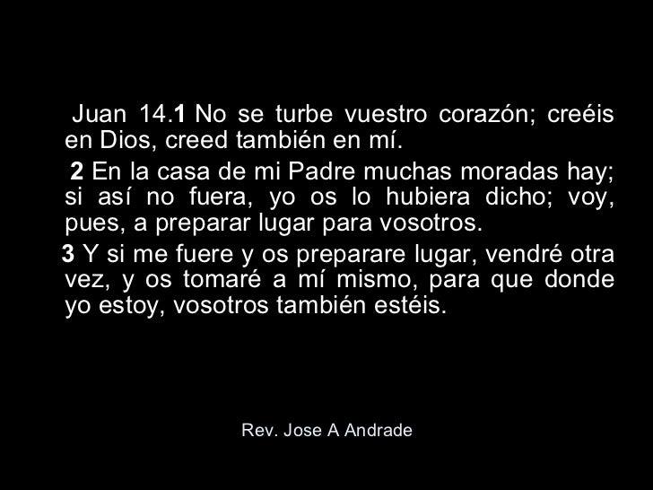 Rev. Jose A Andrade <ul><li>Juan 14. 1 No se turbe vuestro corazón; creéis en Dios, creed también en mí. </li></ul><u...