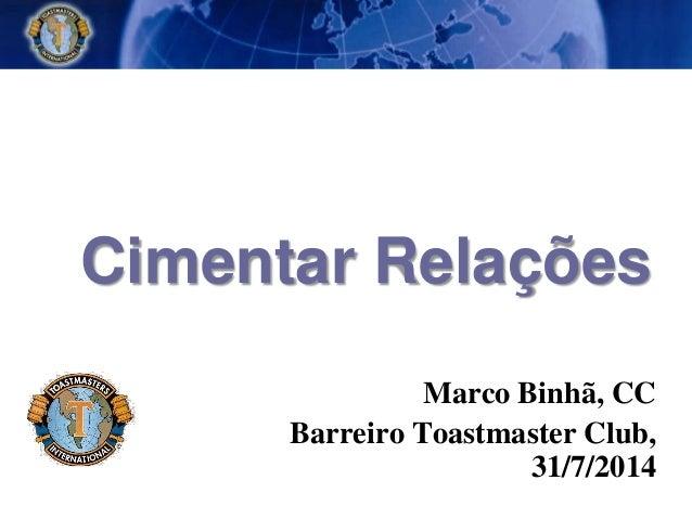 Cimentar Relações Marco Binhã, CC Barreiro Toastmaster Club, 31/7/2014
