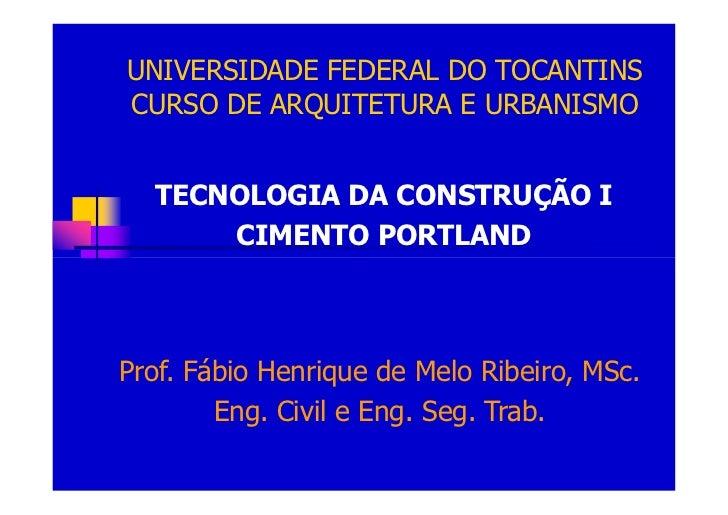 UNIVERSIDADE FEDERAL DO TOCANTINS CURSO DE ARQUITETURA E URBANISMO     TECNOLOGIA DA CONSTRUÇÃO I       CIMENTO PORTLAND  ...