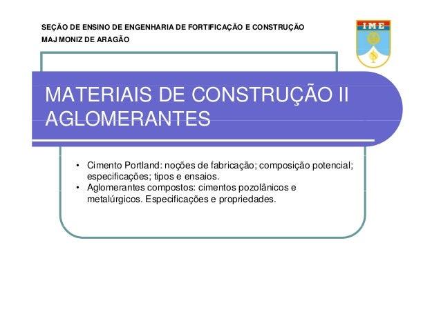 SEÇÃO DE ENSINO DE ENGENHARIA DE FORTIFICAÇÃO E CONSTRUÇÃO MAJ MONIZ DE ARAGÃO ÃMATERIAIS DE CONSTRUÇÃO II AGLOMERANTESAGL...
