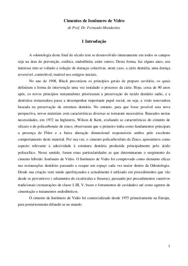 Cimentos de Ionômero de Vidro de Prof. Dr. Fernando Mandarino 1 Introdução A odontologia deste final de século tem se dese...