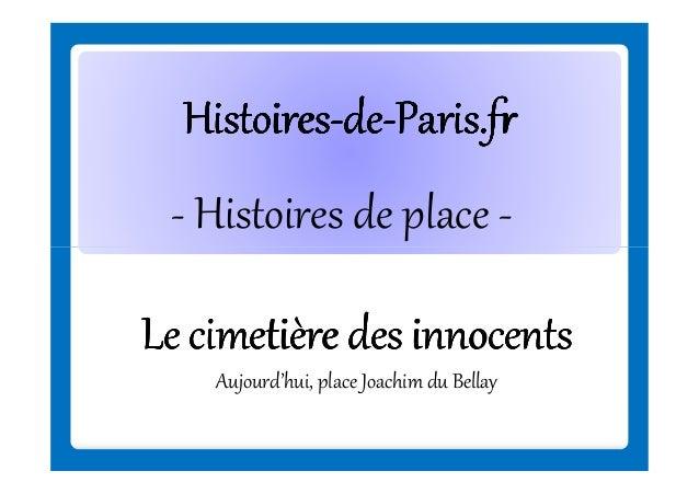 Histoires-deHistoires-de-Paris.fr - Histoires de place Le cimetière des innocents Aujourd'hui, place Joachim du Bellay