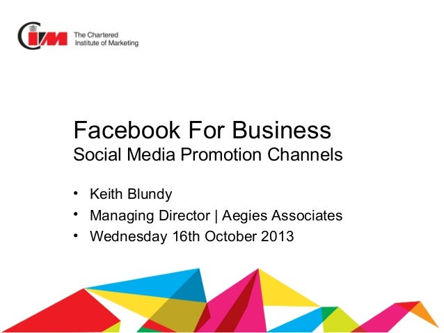 Facebook For Business Social Media Promotion Channels • Keith Blundy • Managing Director | Aegies Associates • Wednesday 1...