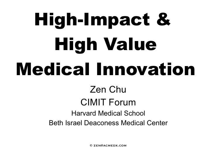 High-Impact &  High Value Medical Innovation Zen Chu CIMIT Forum Harvard Medical School Beth Israel Deaconess Medical Cent...