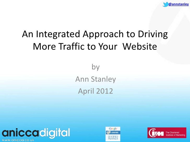 @annstanleyAn Integrated Approach to Driving  More Traffic to Your Website                 by            Ann Stanley      ...