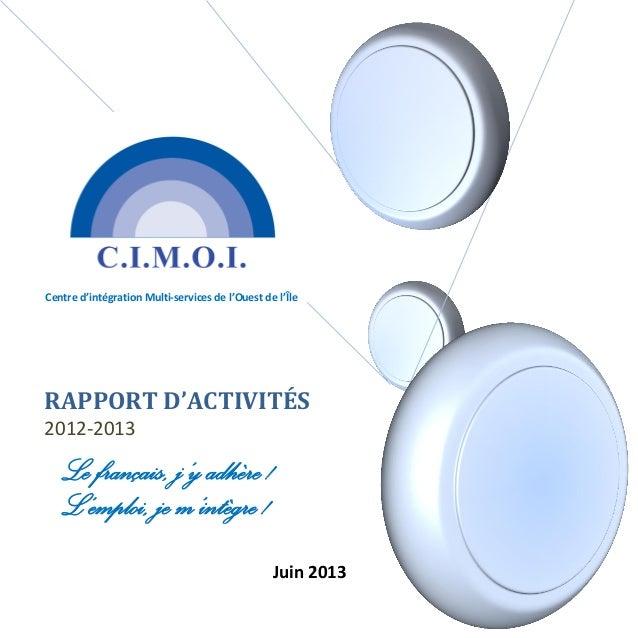 RAPPORT D'ACTIVITÉS 2012-2013 Centre d'intégration Multi-services de l'Ouest de l'Île Le français, j'y adhère ! L'emploi, ...