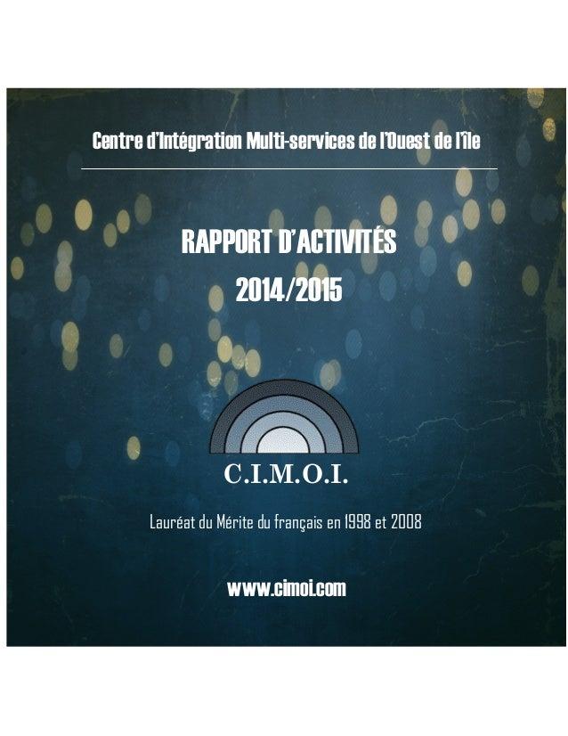 RAPPORT D'ACTIVITÉS 2014/2015 C.I.M.O.I. Centre d'Intégration Multi-services de l'Ouest de l'île Lauréat du Mérite du fran...