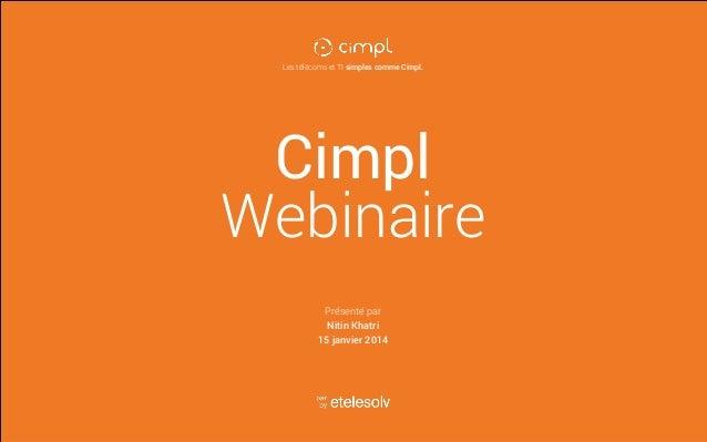 Les télécoms et TI simples comme Cimpl.  Cimpl Webinaire Présenté par Nitin Khatri 15 janvier 2014  par etelesolv