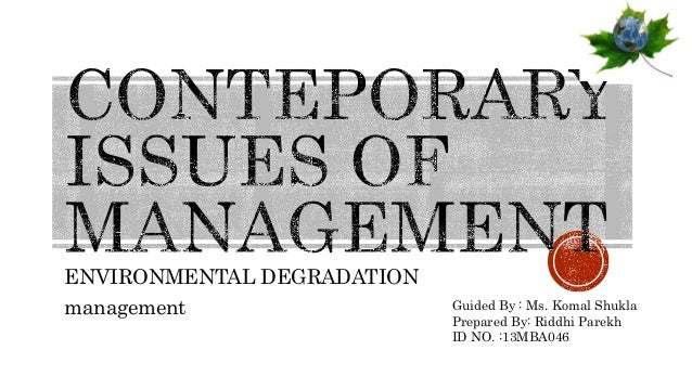ENVIRONMENTAL DEGRADATION management Guided By : Ms. Komal Shukla Prepared By: Riddhi Parekh ID NO. :13MBA046