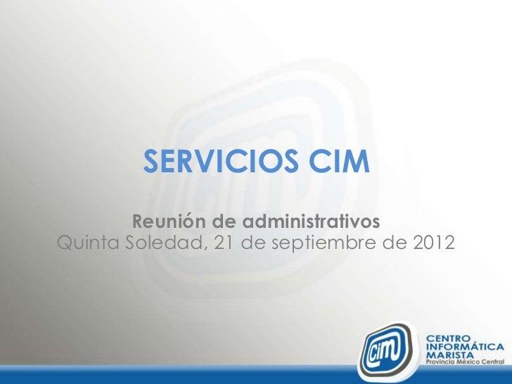 SERVICIOS CIM        Reunión de administrativosQuinta Soledad, 21 de septiembre de 2012