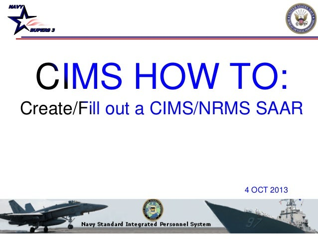 NAVY BUPERS 3 CIMS HOW TO: Create/Fill out a CIMS/NRMS SAAR 4 OCT 2013