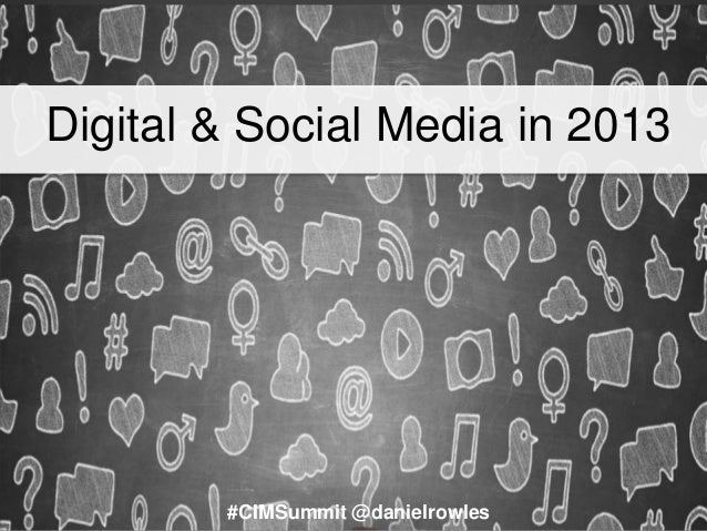 Digital & Social Media in 2013 #CIMSummit @danielrowles