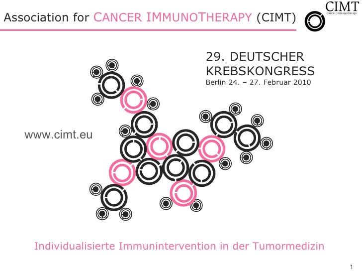 A ssociation for  C ANCER  IM MUNO T HERAPY  (CIMT)  29. DEUTSCHER  KREBSKONGRESS Berlin 24. – 27. Februar 2010 Individual...