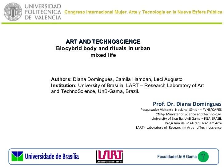 ART AND TECHNOSCIENCE  Biocybrid body and rituals in urban              mixed lifeAuthors: Diana Domingues, Camila Hamdan,...