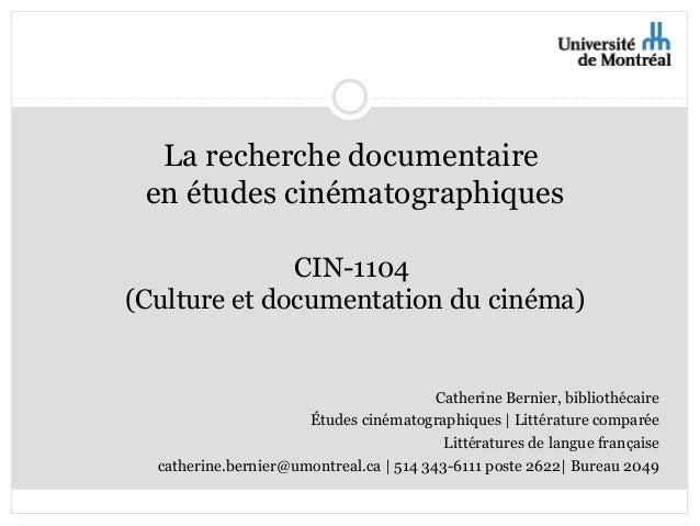 La recherche documentaire  en études cinématographiques  CIN-1104  (Culture et documentation du cinéma)  Catherine Bernier...