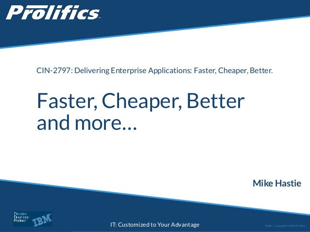 CONNECT WITH US: IT: Customized to Your Advantage Faster, Cheaper, Better and more… Mike Hastie Public | Copyright © 2014 ...