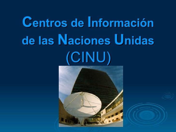 C entros de  I nformación de las  N aciones  U nidas   (CINU)