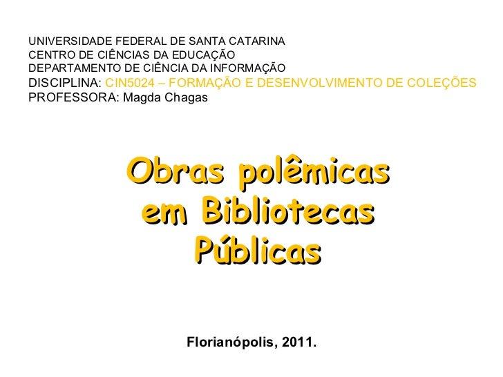 Florianópolis, 2011. Obras polêmicas em Bibliotecas Públicas UNIVERSIDADE FEDERAL DE SANTA CATARINA CENTRO DE CIÊNCIAS DA ...