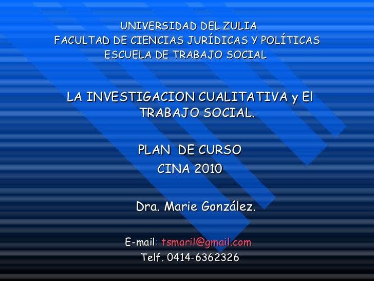 UNIVERSIDAD DEL ZULIA FACULTAD DE CIENCIAS JURÍDICAS Y POLÍTICAS ESCUELA DE TRABAJO SOCIAL  <ul><li>LA INVESTIGACION CUA...