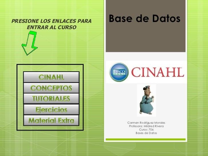 Carmen Rodríguez Morales Profesora: Mildred Rivera Curso: 706 Bases de Datos Base de Datos PRESIONE LOS ENLACES PARA ENTRA...