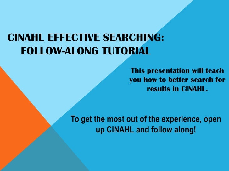 CINAHL EFFECTIVE SEARCHING:Follow-Along Tutorial<br />This presentation will teach you how to better search for results in...