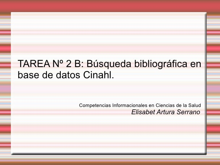 TAREA Nº 2 B: Búsqueda bibliográfica en base de datos Cinahl. Competencias Informacionales en Ciencias de la Salud Elisabe...