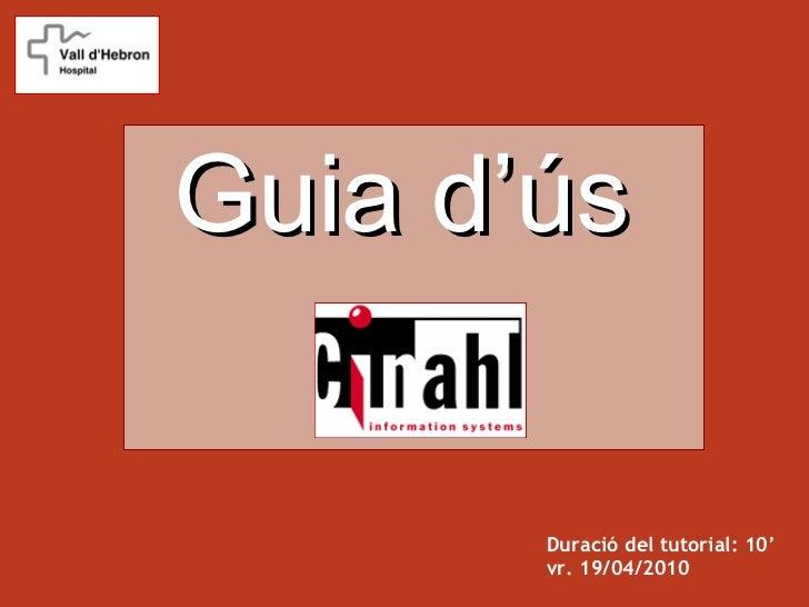 Guia d'ús       Duració del tutorial: 10'       vr. 19/04/2010