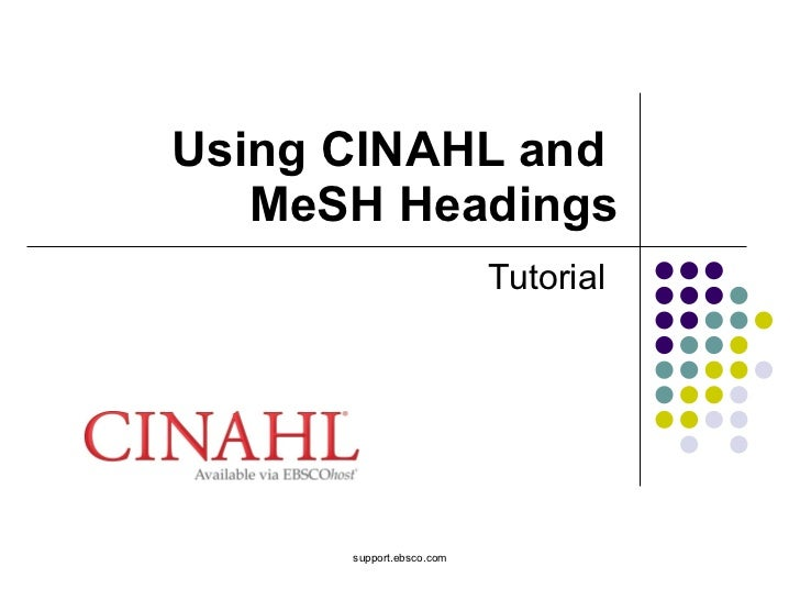 Using CINAHL and  MeSH Headings Tutorial support.ebsco.com