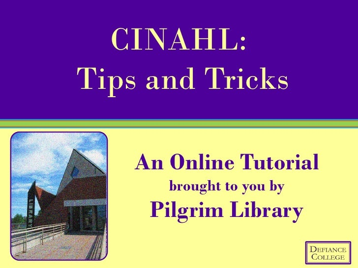 CINAHL: Tips and Tricks      An Online Tutorial        brought to you by      Pilgrim Library