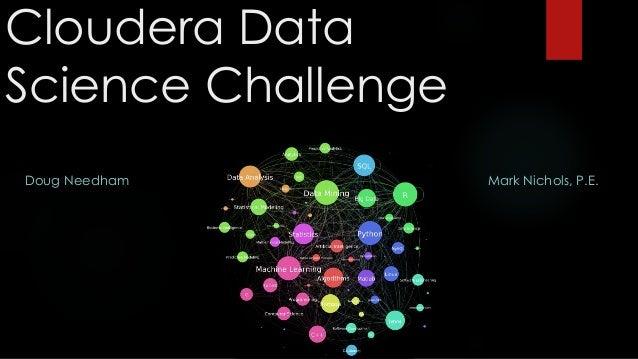 Cloudera Data Science Challenge Doug Needham Mark Nichols, P.E.