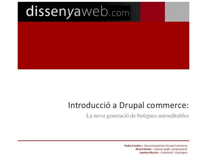 Introducció a Drupal commerce:    La nova generació de botigues autoeditables                    Pedro Cambra – Desenvolup...
