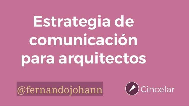 Estrategia de comunicación para arquitectos @fernandojohann