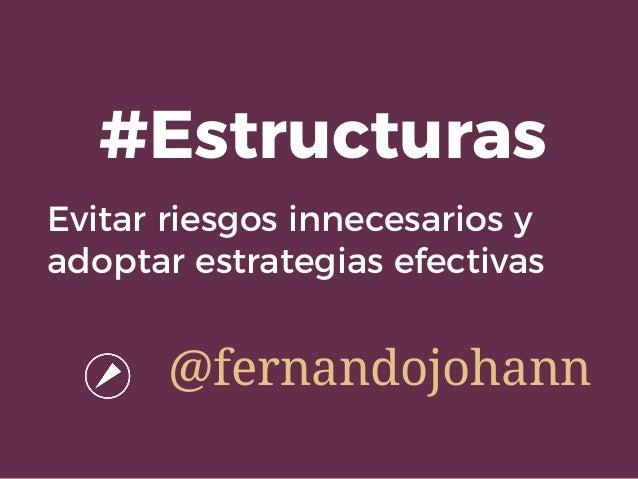 Evitar riesgos innecesarios y adoptar estrategias efectivas #Estructuras @fernandojohann