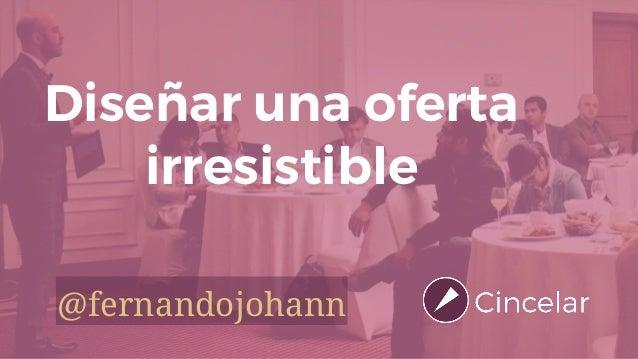 Diseñar una oferta irresistible @fernandojohann