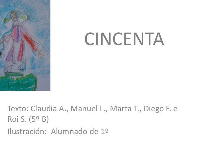 CINCENTA Texto: Claudia A., Manuel L., Marta T., Diego F. e Roi S. (5º B) Ilustración: Alumnado de 1º