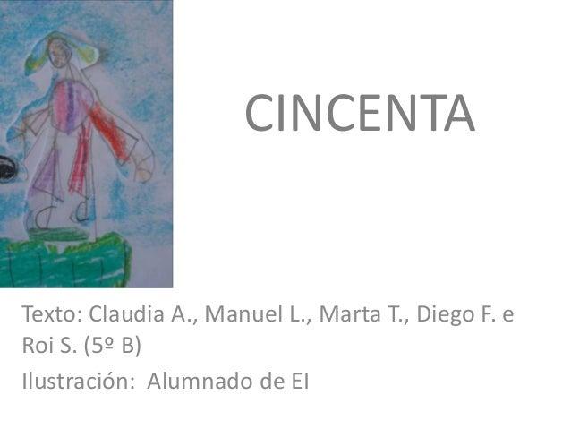 CINCENTA Texto: Claudia A., Manuel L., Marta T., Diego F. e Roi S. (5º B) Ilustración: Alumnado de EI