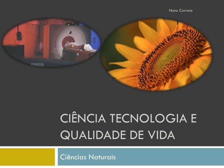 Nuno Correia     CIÊNCIA TECNOLOGIA E QUALIDADE DE VIDA Ciências Naturais