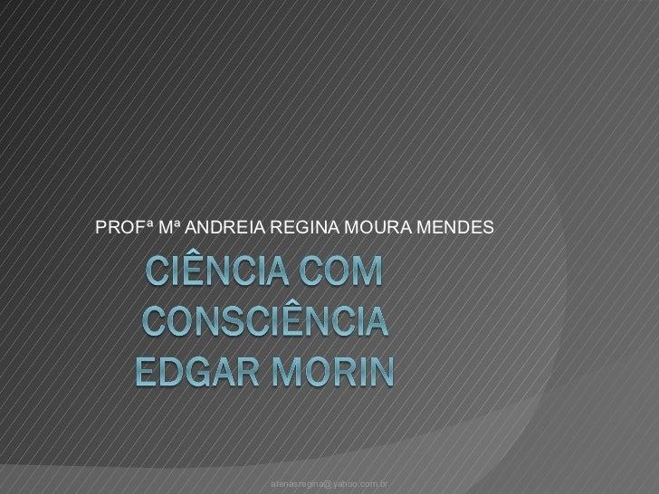 PROFª Mª ANDREIA REGINA MOURA MENDES               atenasregina@yahoo.com.br
