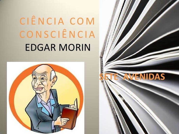 CIÊNCIA COMCONSCIÊNCIA EDGAR MORIN               SETE AVENIDAS