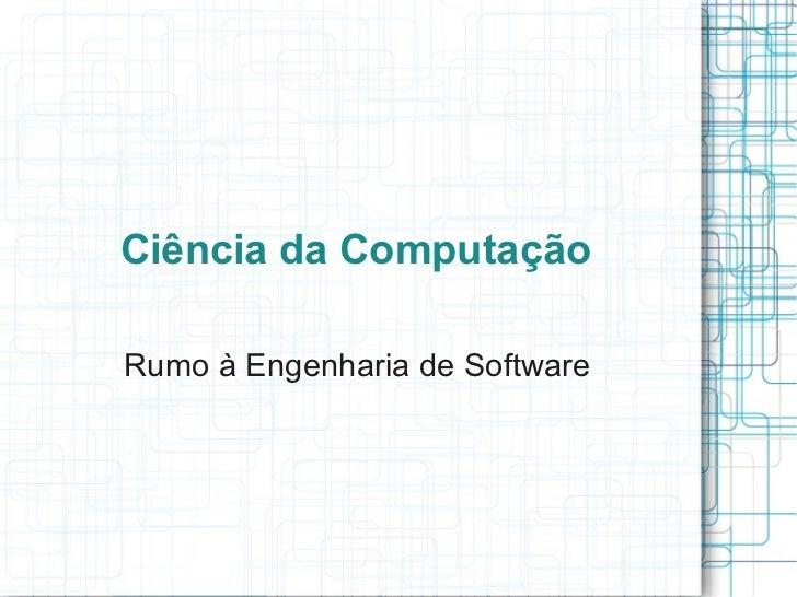 Ciência da ComputaçãoRumo à Engenharia de Software