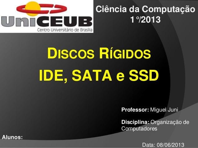 Ciência da Computação1°/2013Alunos:Data: 08/06/2013Professor: Miguel JuniDisciplina: Organização deComputadoresDISCOS RÍGI...