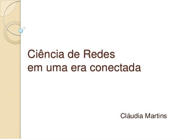 Ciência de Redesem uma era conectada                Cláudia Martins