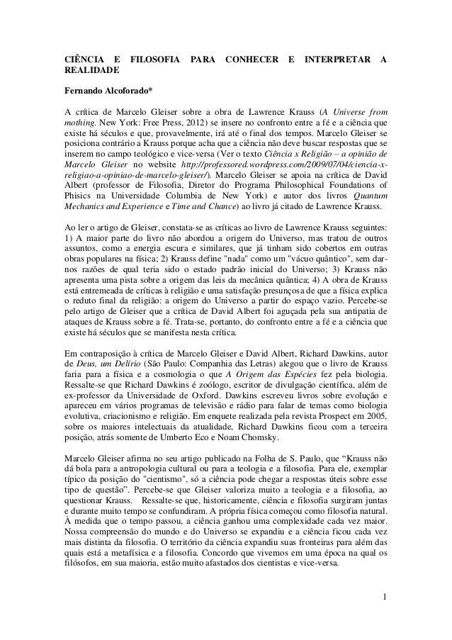 1 CIÊNCIA E FILOSOFIA PARA CONHECER E INTERPRETAR A REALIDADE Fernando Alcoforado* A crítica de Marcelo Gleiser sobre a ob...