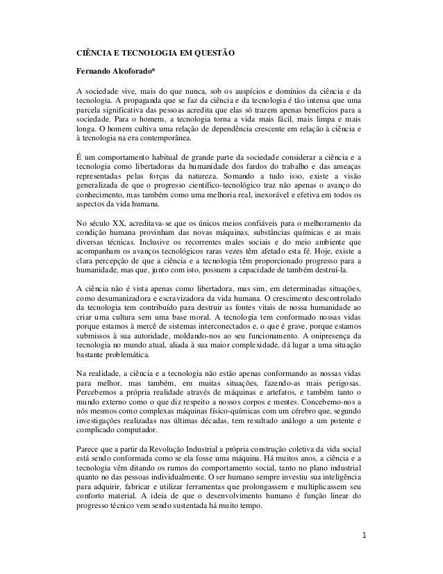 1 CIÊNCIA E TECNOLOGIA EM QUESTÃO Fernando Alcoforado* A sociedade vive, mais do que nunca, sob os auspícios e domínios da...